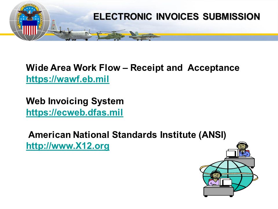 Auto IDPOs ELECTRONIC INVOICES SUBMISSION Wide Area Work Flow – Receipt and Acceptance https://wawf.eb.mil Web Invoicing System https://ecweb.dfas.mil