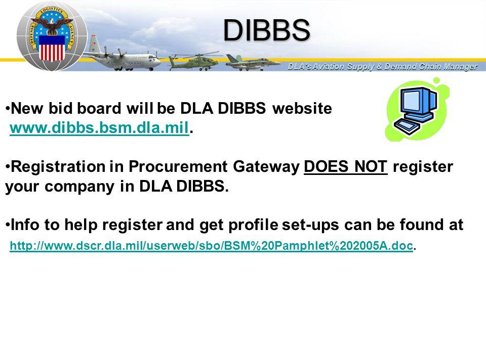 DIBBSDIBBS DLA's Aviation Supply & Demand Chain Manager New bid board will be DLA DIBBS website www.dibbs.bsm.dla.mil.www.dibbs.bsm.dla.mil Registrati