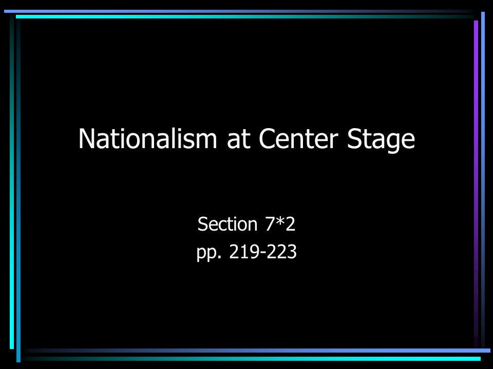 Nationalism at Center Stage Section 7*2 pp. 219-223