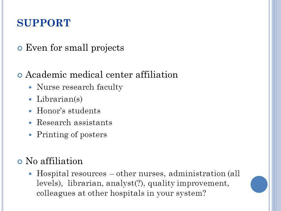 SUPPORT Even for small projects Academic medical center affiliation Nurse research faculty Librarian(s) Honors students Research assistants Printing o