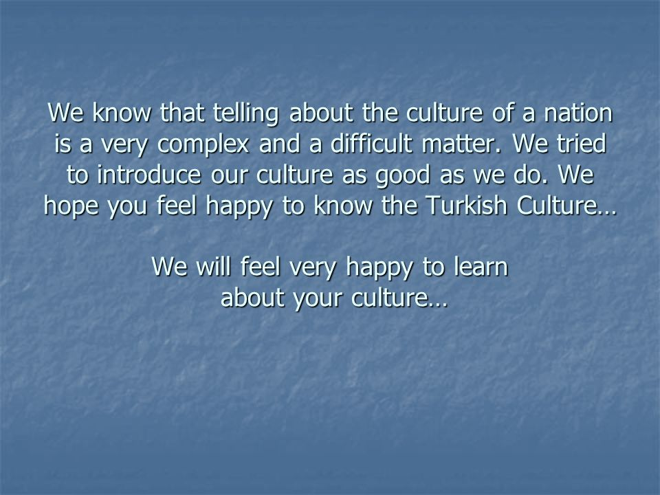 We know that telling about the culture of a nation is a very complex and a difficult matter.