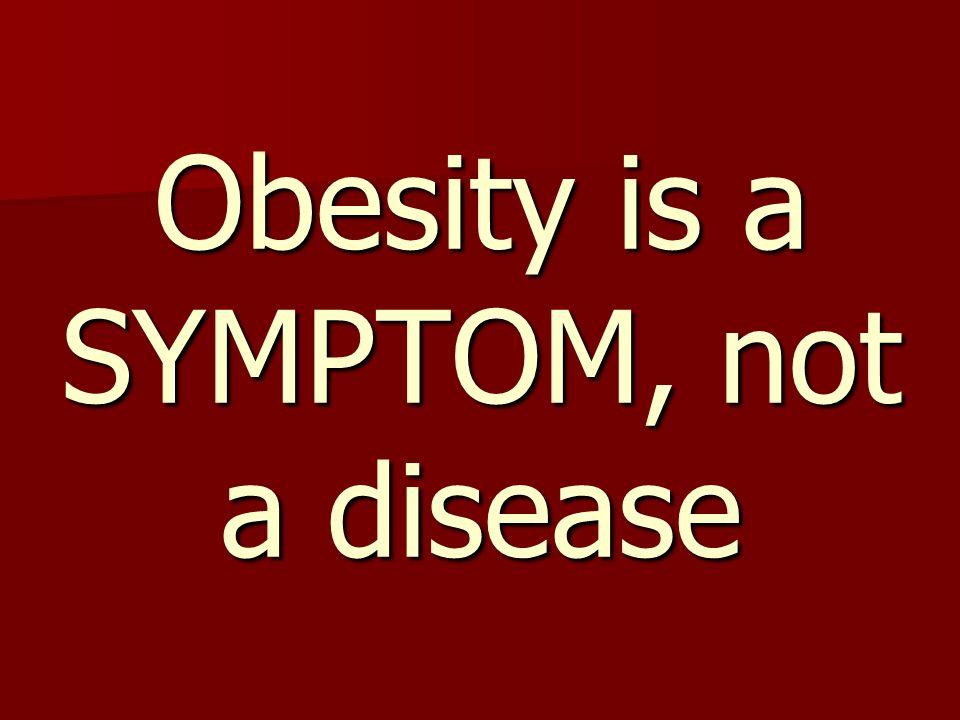 Obesity is a SYMPTOM, not a disease