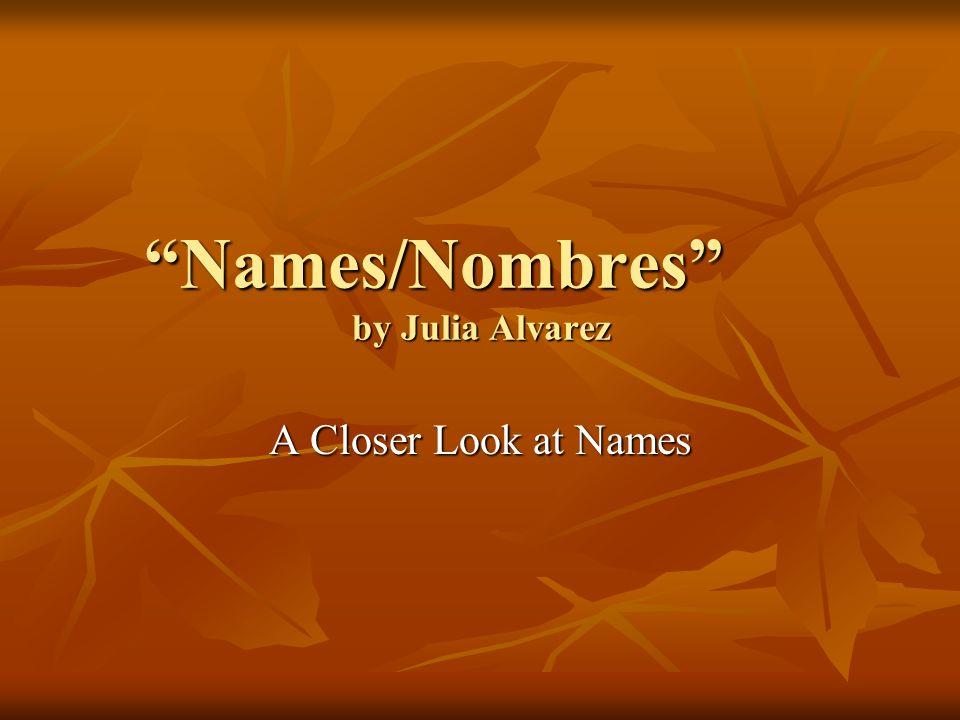 Names/Nombres by Julia Alvarez A Closer Look at Names