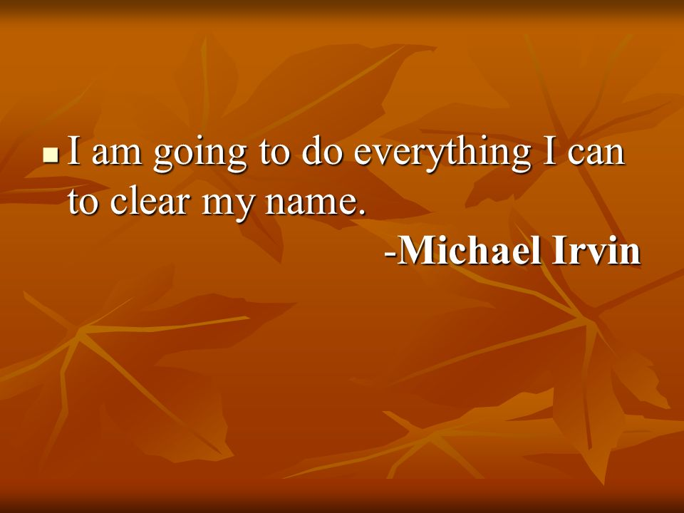 I am going to do everything I can to clear my name. -Michael Irvin I am going to do everything I can to clear my name. -Michael Irvin