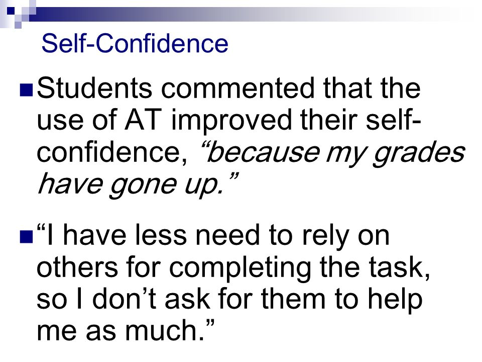 Self-Confidence Students commented that the use of AT improved their self- confidence, because my grades have gone up.