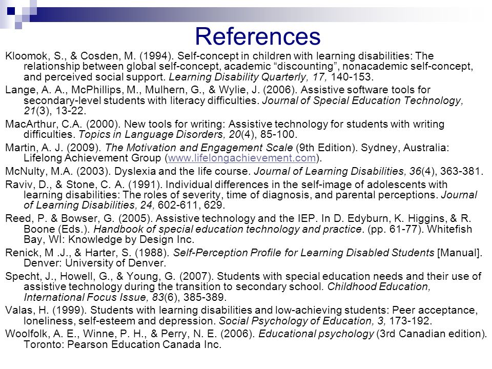 References Kloomok, S., & Cosden, M. (1994). Self-concept in children with learning disabilities: The relationship between global self-concept, academ