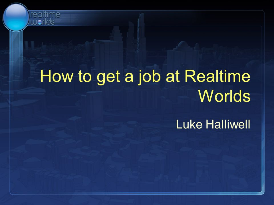 How to get a job at Realtime Worlds Luke Halliwell