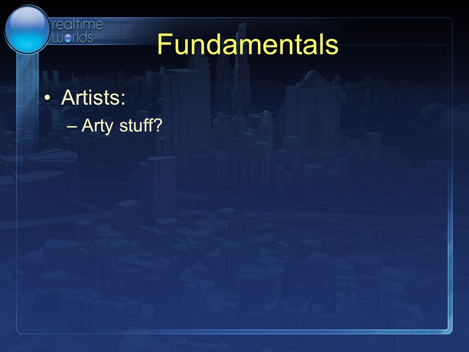 Fundamentals Artists: –Arty stuff