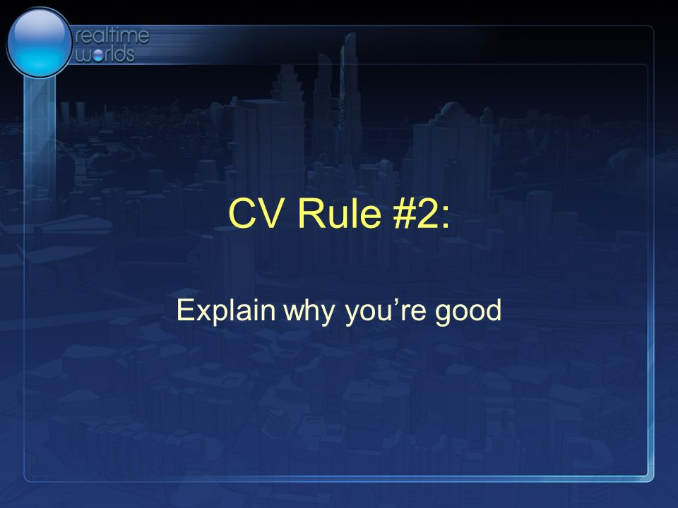 CV Rule #2: Explain why youre good