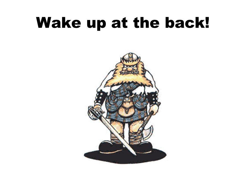 Wake up at the back!