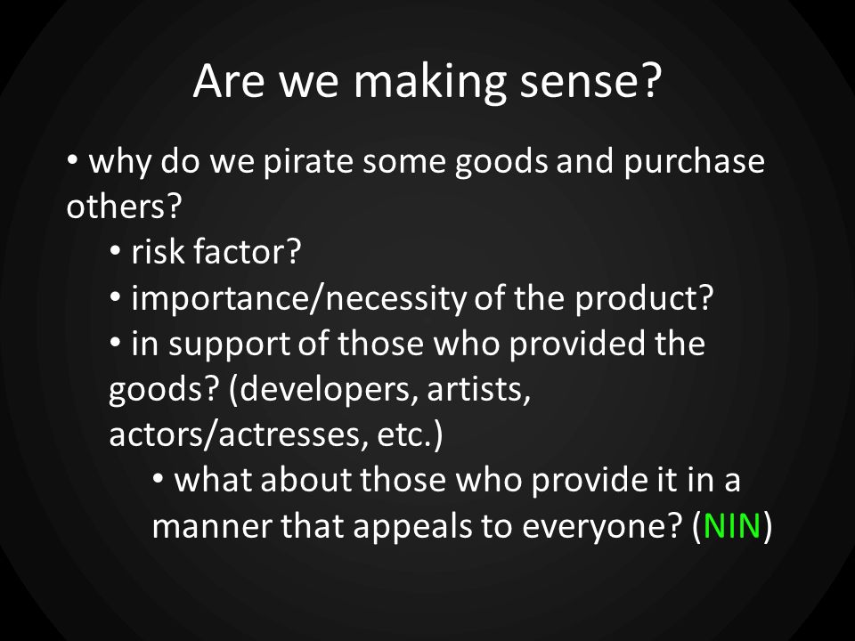 Are we making sense? why do we pirate some goods and purchase others? risk factor? importance/necessity of the product? in support of those who provid