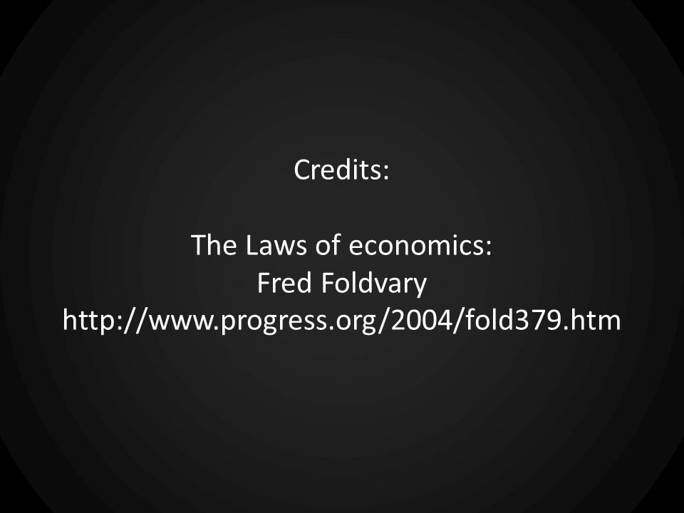 Credits: The Laws of economics: Fred Foldvary http://www.progress.org/2004/fold379.htm