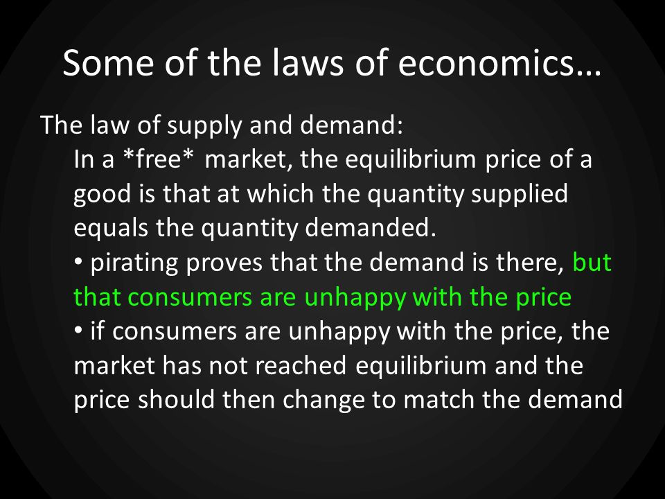 Some of the laws of economics… The law of supply and demand: In a *free* market, the equilibrium price of a good is that at which the quantity supplie