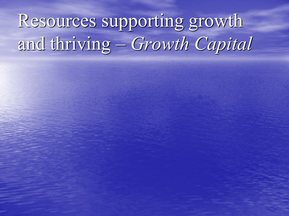 Resources supporting growth and thriving – Growth Capital