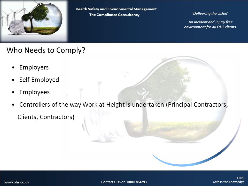 OHS Safe in the Knowledge Contact OHS on: 0800 834293 The Compliance Consultancy Health Safety and Environmental Management Delivering the vision An incident and injury free environment for all OHS clients www.ohs.co.uk Summary 1.Plan the Work at Height.