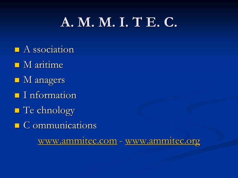 A. M. M. I. T E. C. A ssociation A ssociation M aritime M aritime M anagers M anagers I nformation I nformation Te chnology Te chnology C ommunication