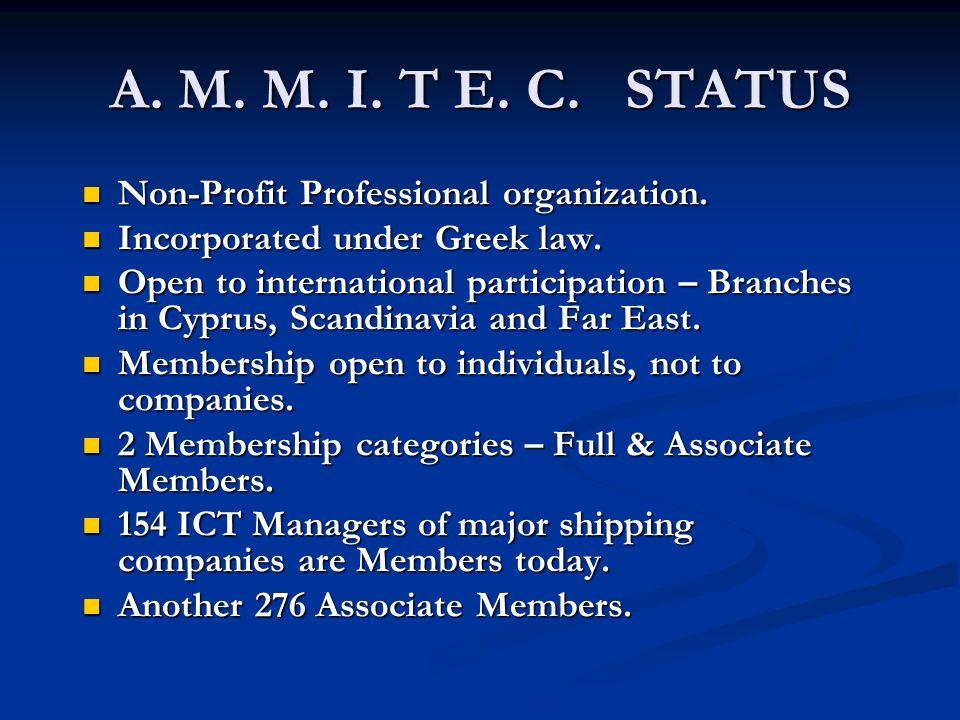 A. M. M. I. T E. C. STATUS Non-Profit Professional organization. Non-Profit Professional organization. Incorporated under Greek law. Incorporated unde