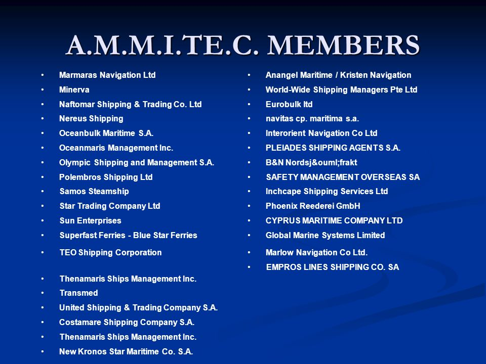 A.M.M.I.TE.C. MEMBERS Marmaras Navigation LtdAnangel Maritime / Kristen Navigation MinervaWorld-Wide Shipping Managers Pte Ltd Naftomar Shipping & Tra