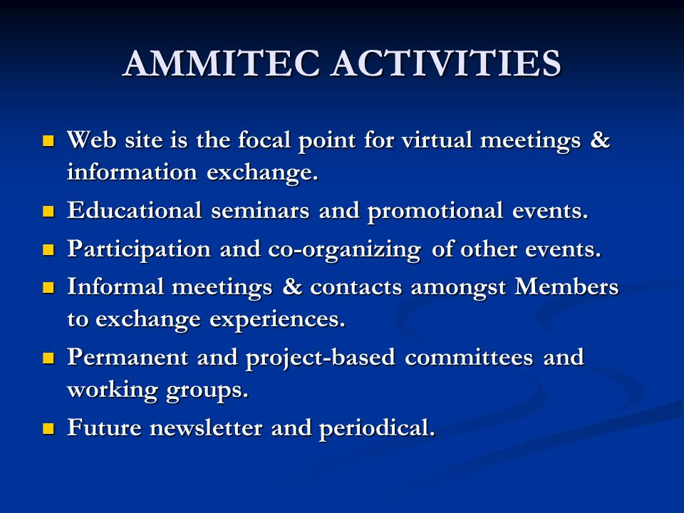AMMITEC ACTIVITIES Web site is the focal point for virtual meetings & information exchange. Web site is the focal point for virtual meetings & informa