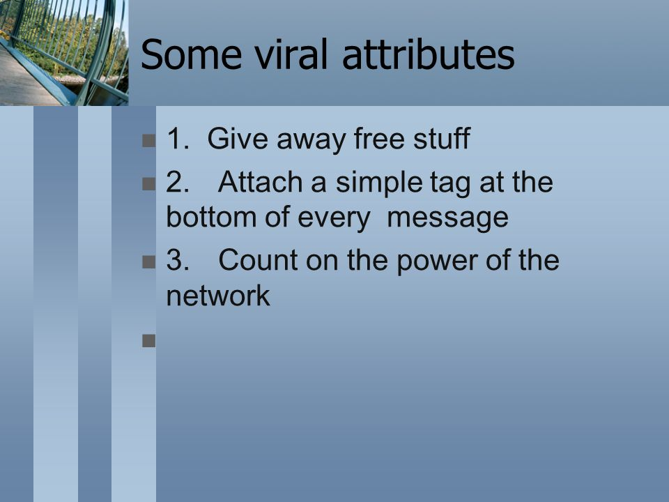 Some viral attributes 1. Give away free stuff 2.