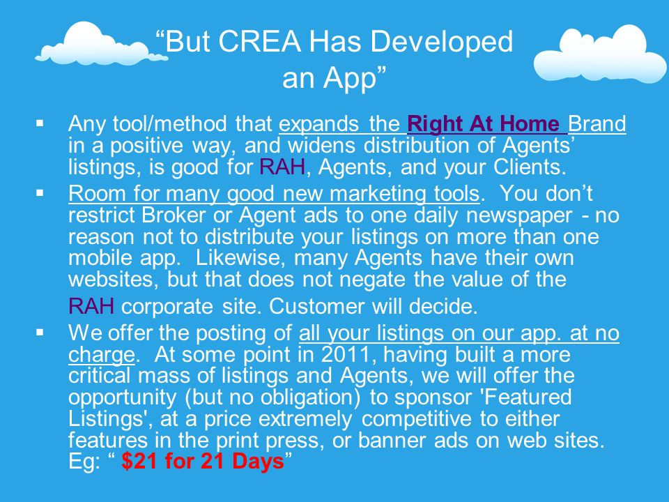 But CREA Has Developed an App Any tool/method that expands the Right At Home Brand in a positive way, and widens distribution of Agents listings, is good for RAH, Agents, and your Clients.
