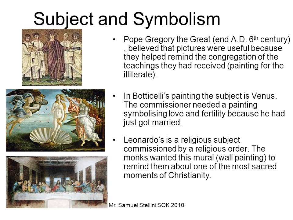 Mr. Samuel Stellini SOK 2010 Subject and Symbolism Pope Gregory the Great (end A.D. 6 th century), believed that pictures were useful because they hel