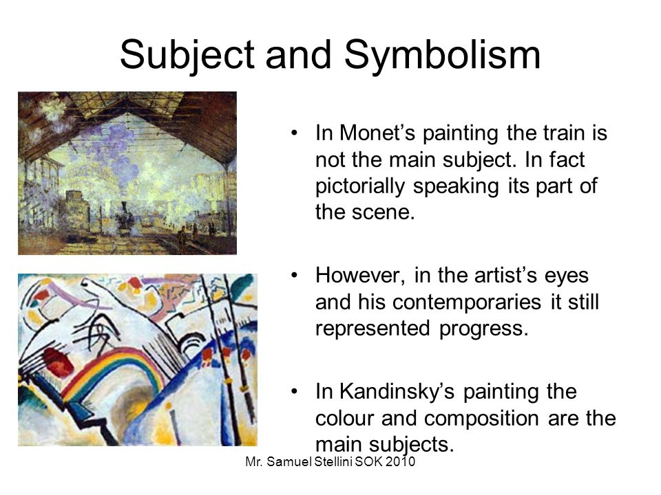 Mr. Samuel Stellini SOK 2010 Subject and Symbolism In Monets painting the train is not the main subject. In fact pictorially speaking its part of the