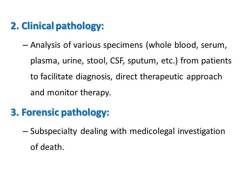 2. Clinical pathology: – Analysis of various specimens (whole blood, serum, plasma, urine, stool, CSF, sputum, etc.) from patients to facilitate diagn