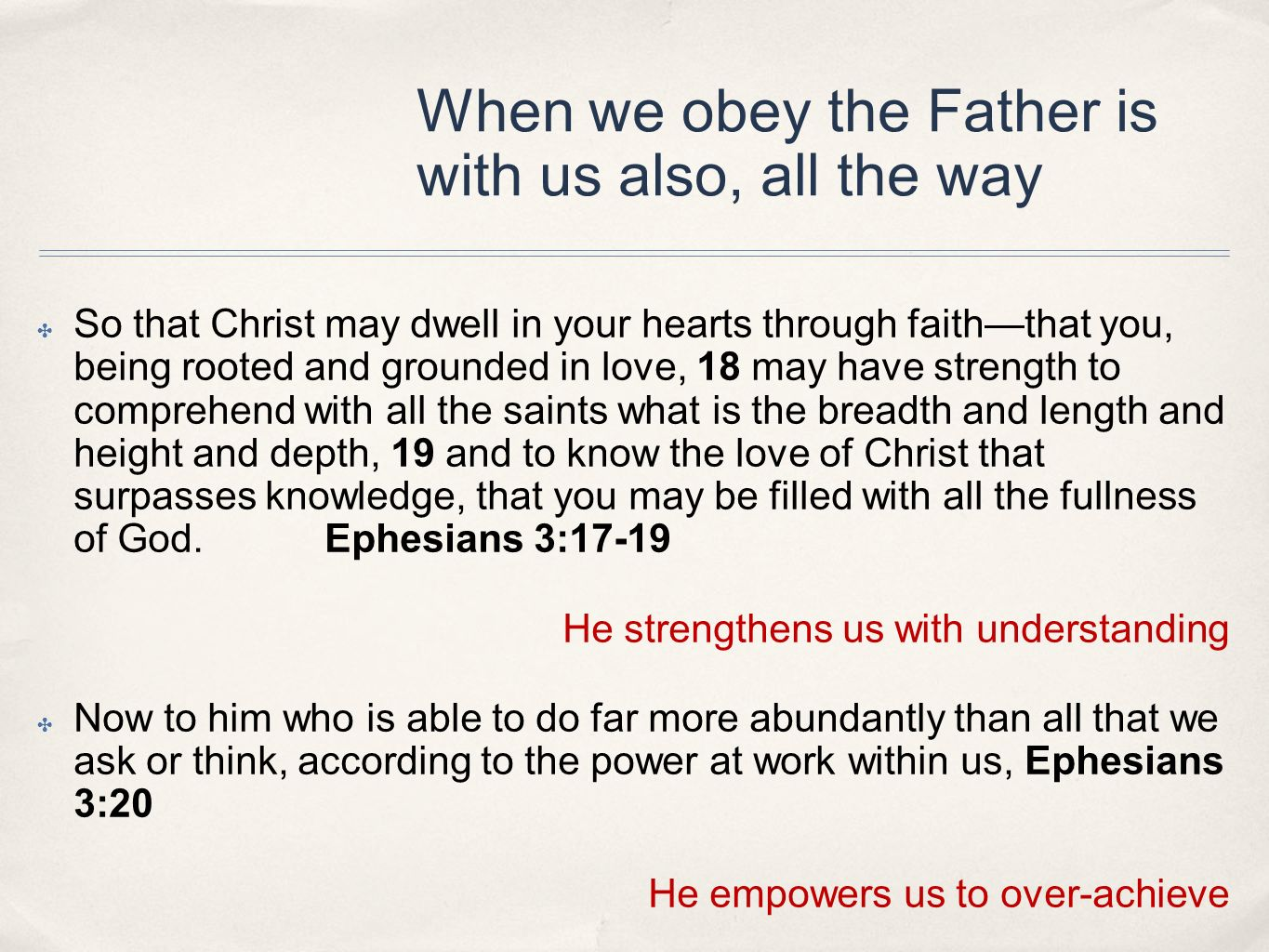 When we obey the Father is with us also, all the way So that Christ may dwell in your hearts through faiththat you, being rooted and grounded in love,