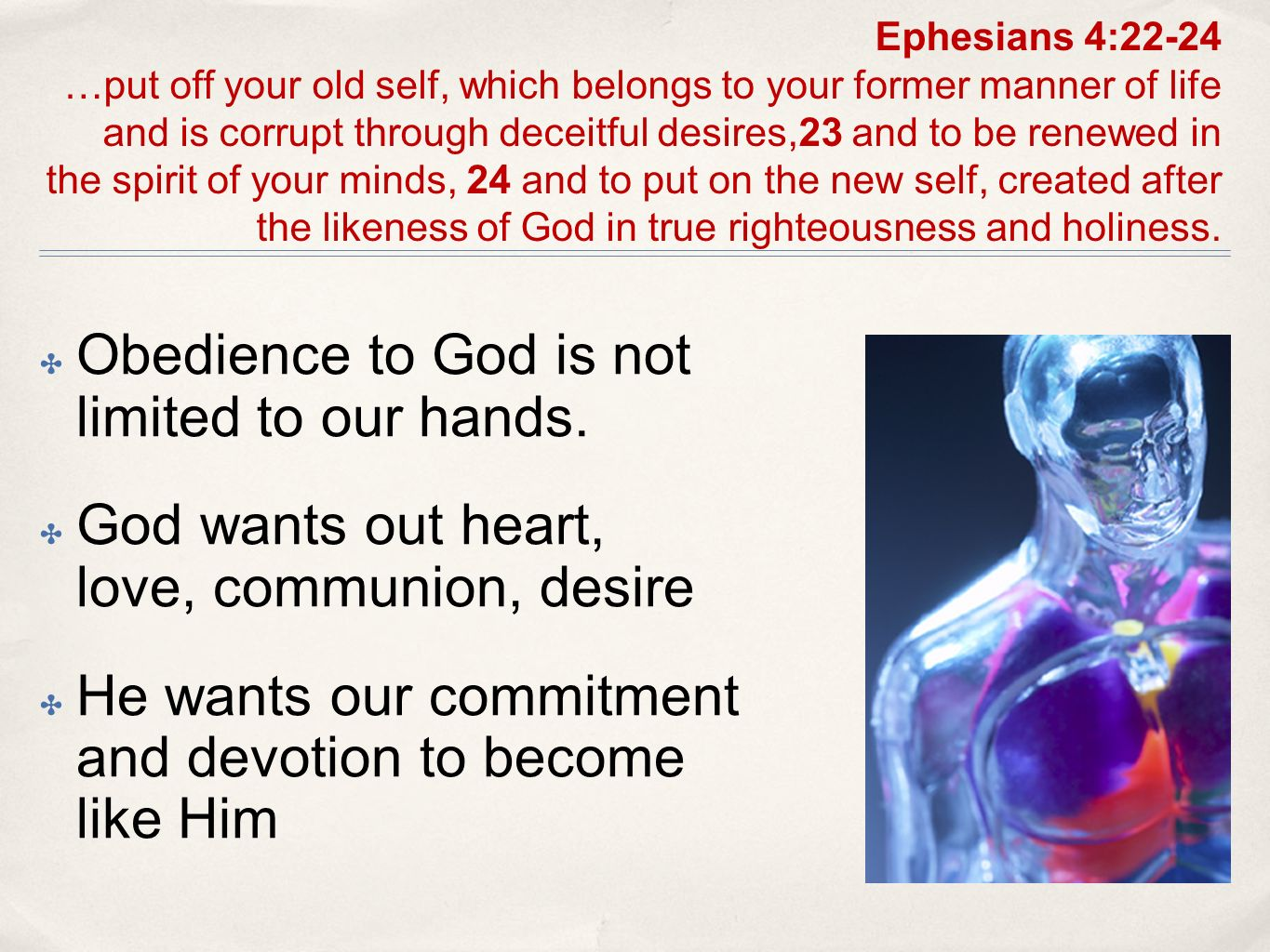 Obedience to God is not limited to our hands. God wants out heart, love, communion, desire He wants our commitment and devotion to become like Him Eph