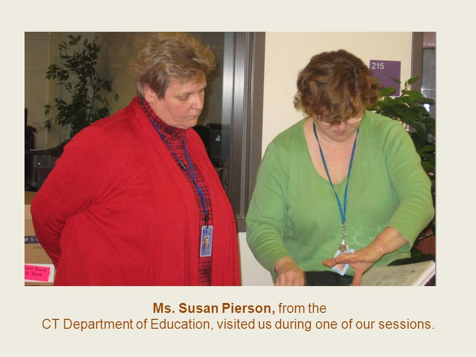 Ms. Susan Pierson, from the CT Department of Education, visited us during one of our sessions.