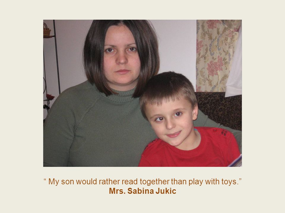 My son would rather read together than play with toys. Mrs. Sabina Jukic