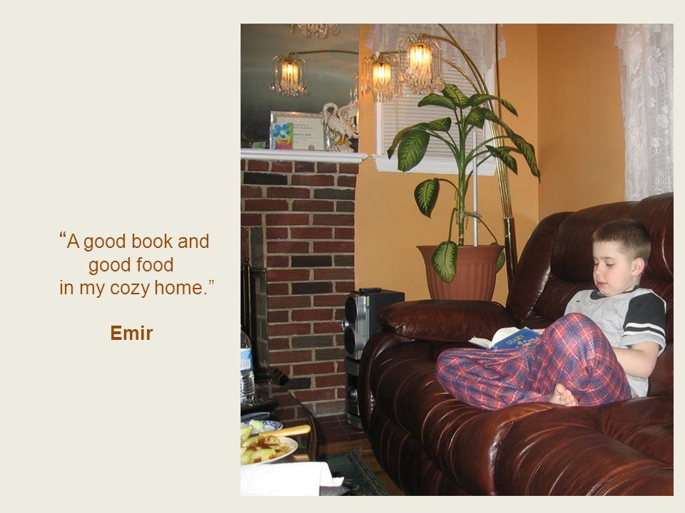 A good book and good food in my cozy home. Emir