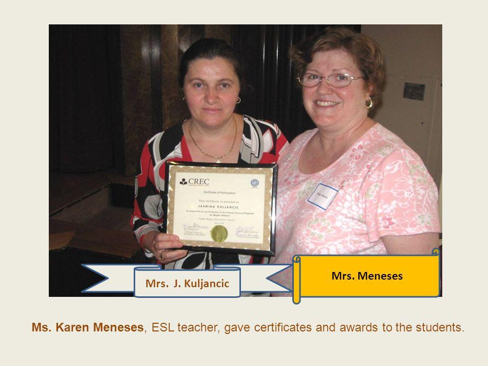Mrs. J. Kuljancic Mrs. Meneses Ms. Karen Meneses, ESL teacher, gave certificates and awards to the students.