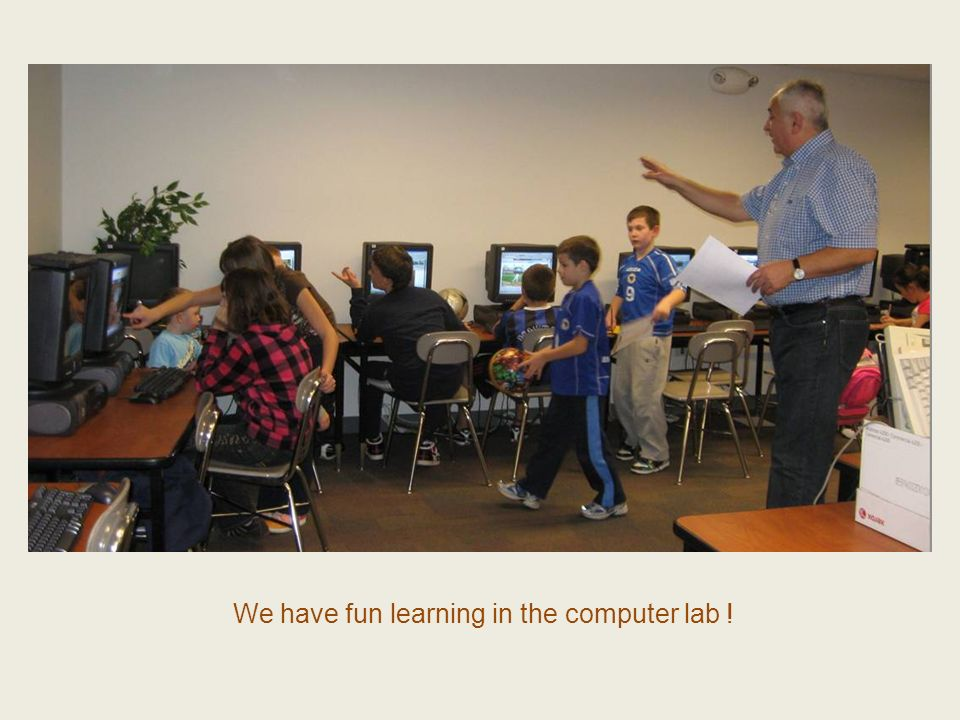 We have fun learning in the computer lab !