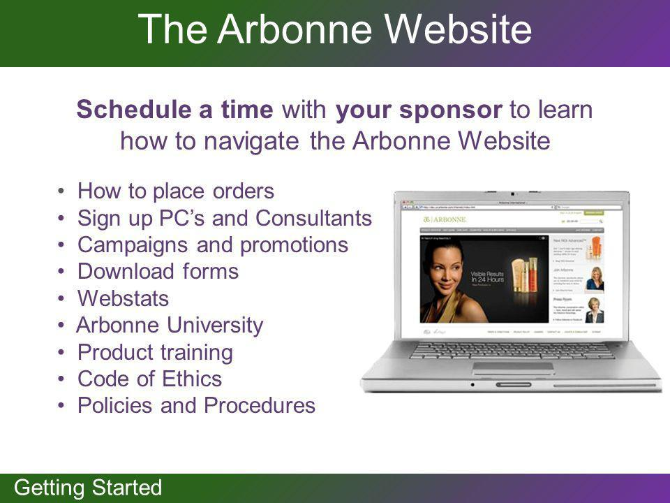 GETTING STARTED Getting Started The Arbonne Website Schedule a time with your sponsor to learn how to navigate the Arbonne Website How to place orders