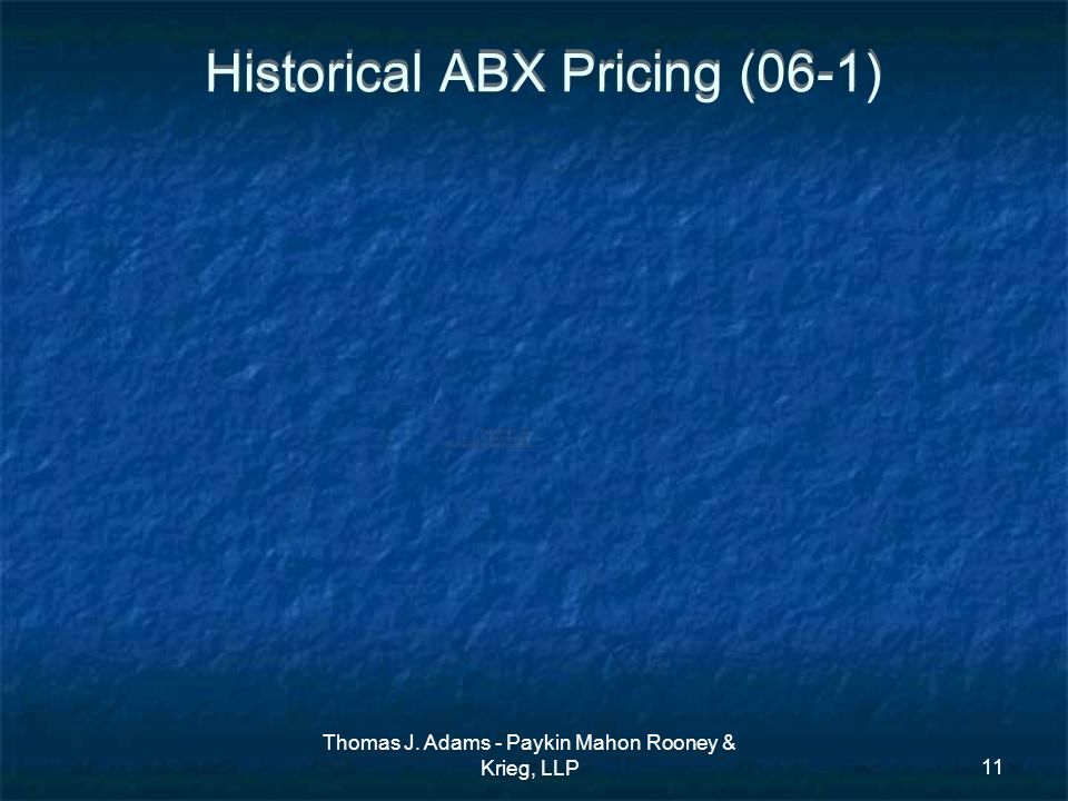 Thomas J. Adams - Paykin Mahon Rooney & Krieg, LLP11 Historical ABX Pricing (06-1)