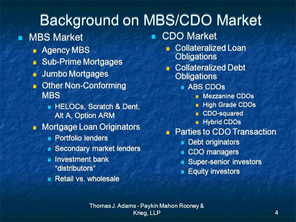 Thomas J. Adams - Paykin Mahon Rooney & Krieg, LLP4 Background on MBS/CDO Market MBS Market Agency MBS Sub-Prime Mortgages Jumbo Mortgages Other Non-C
