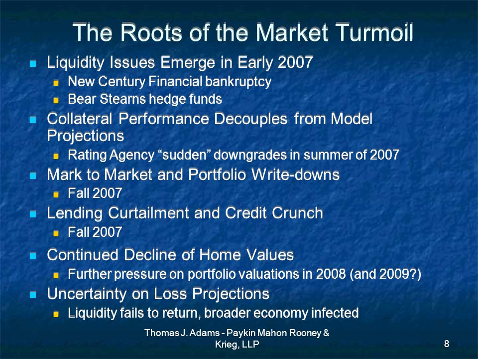 Thomas J. Adams - Paykin Mahon Rooney & Krieg, LLP8 The Roots of the Market Turmoil Liquidity Issues Emerge in Early 2007 New Century Financial bankru