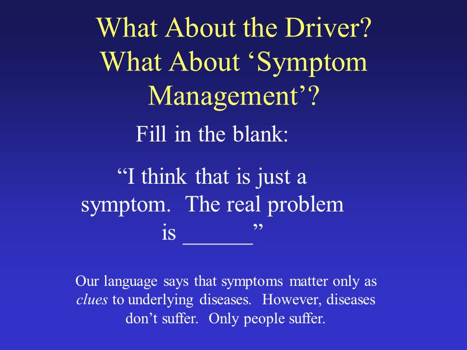 What About the Driver. What About Symptom Management.