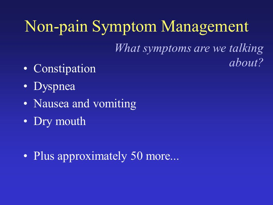 Non-pain Symptom Management Constipation Dyspnea Nausea and vomiting Dry mouth Plus approximately 50 more...