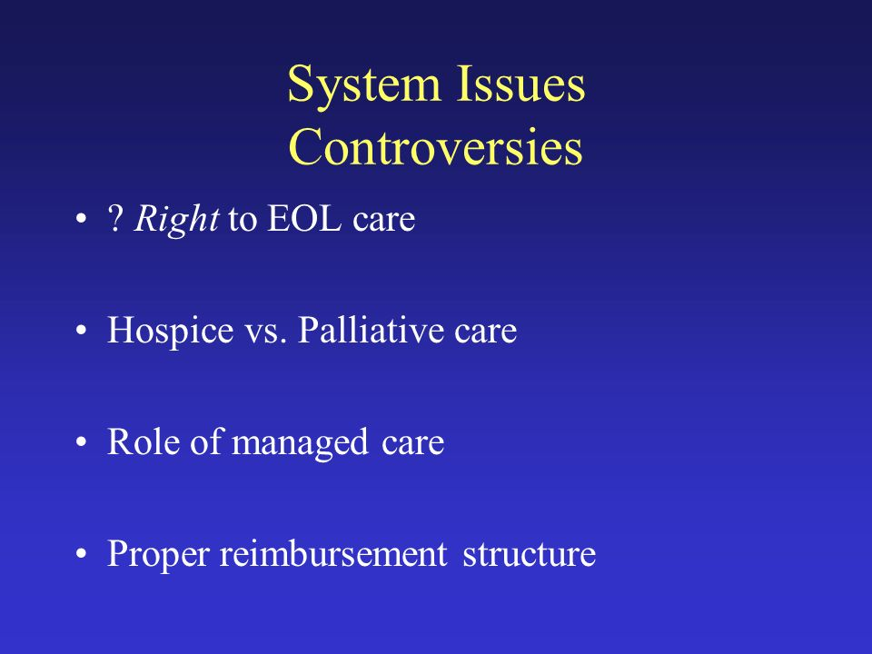 System Issues Controversies . Right to EOL care Hospice vs.