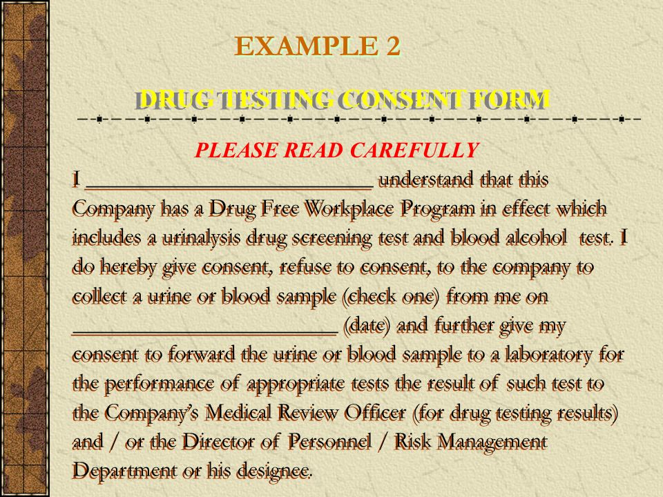 Example 2 DRUG TESTING CONSENT FORM PLEASE READ CAREFULLY I __________________________ understand that this Company has a Drug Free Workplace Program