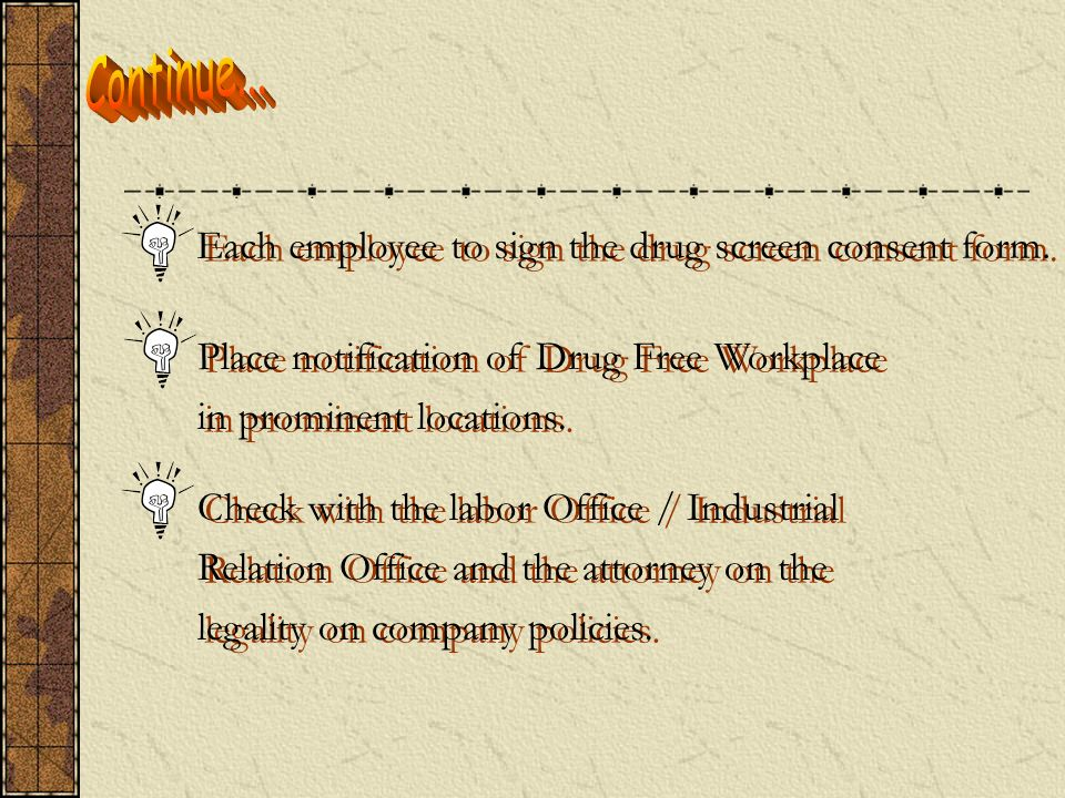STEP BY STEP TO A DRUG FREE AT WORKPLACE Write company drug policies and other documents Distribute copies company drug policies to each employee. Eac