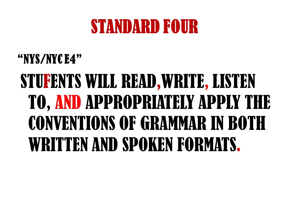 STANDARD FOUR NYS/NYC E4 STUFENTS WILL READ,WRITE, LISTEN TO, AND APPROPRIATELY APPLY THE CONVENTIONS OF GRAMMAR IN BOTH WRITTEN AND SPOKEN FORMATS.