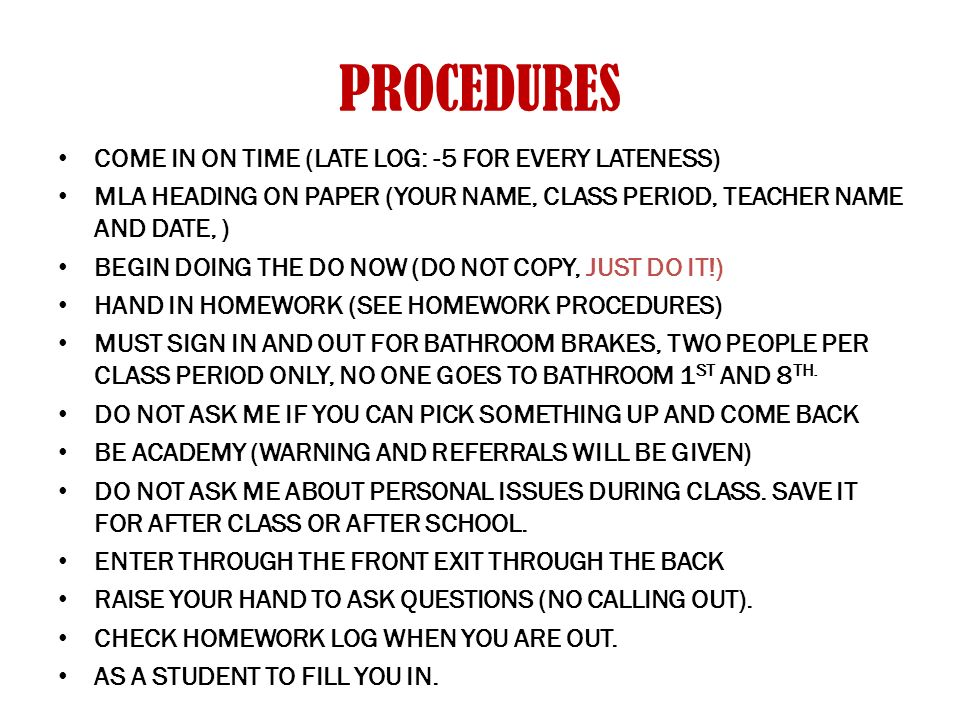 PROCEDURES COME IN ON TIME (LATE LOG: -5 FOR EVERY LATENESS) MLA HEADING ON PAPER (YOUR NAME, CLASS PERIOD, TEACHER NAME AND DATE, ) BEGIN DOING THE D