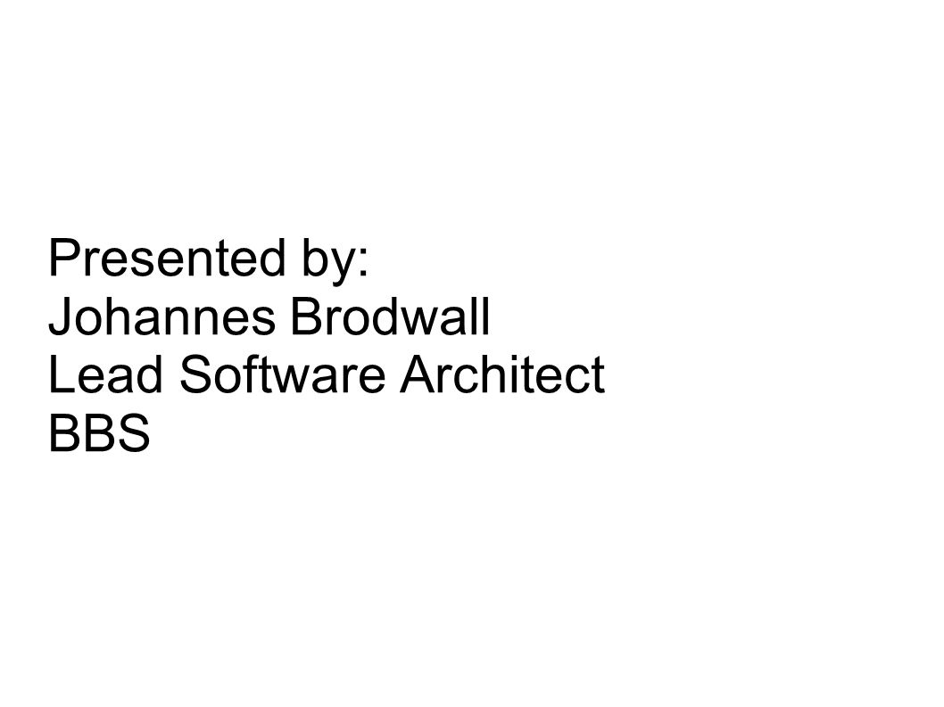 Presented by: Johannes Brodwall Lead Software Architect BBS