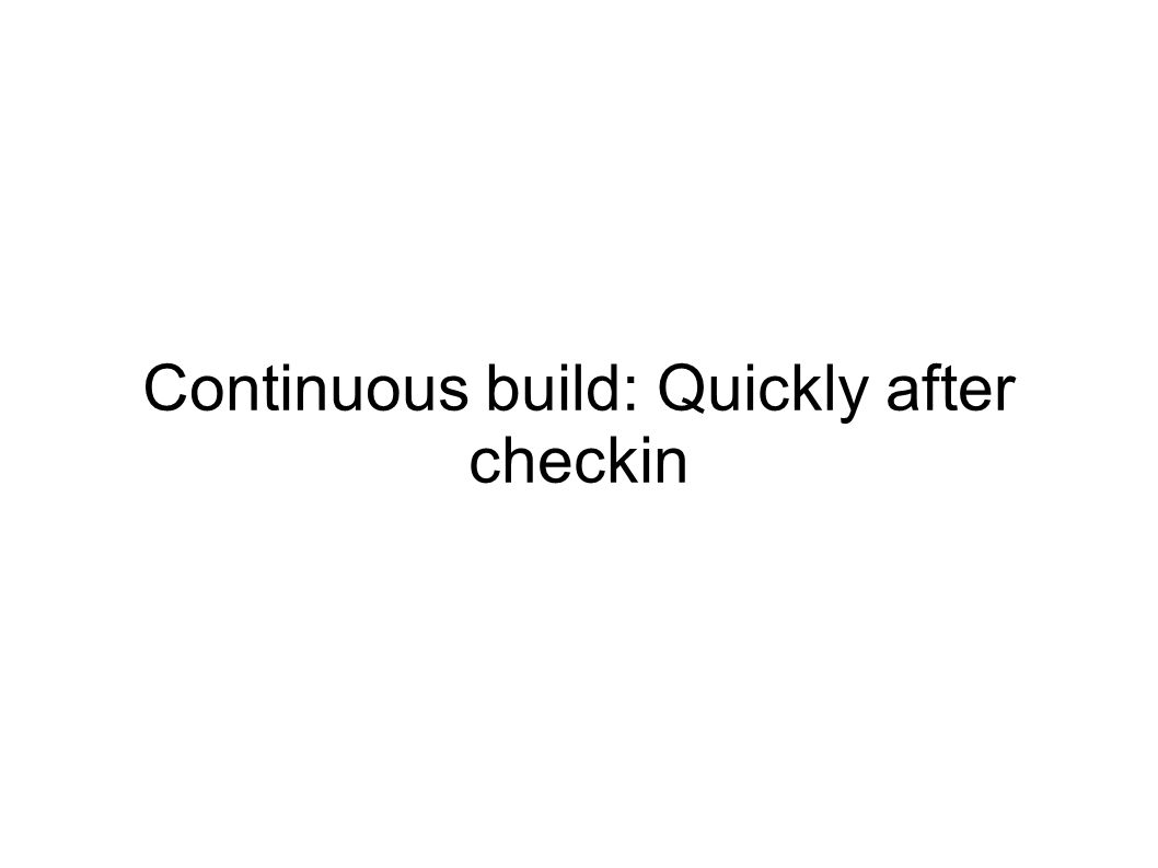 Continuous build: Quickly after checkin