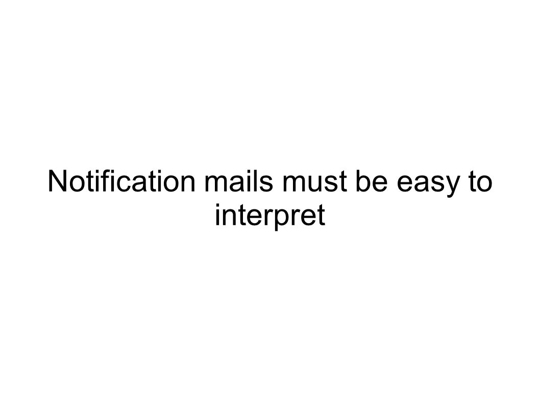 Notification mails must be easy to interpret