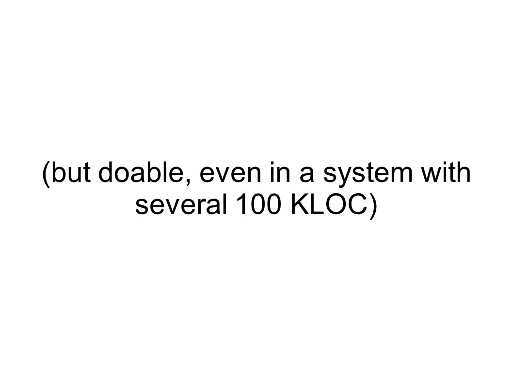 (but doable, even in a system with several 100 KLOC)
